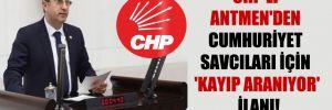 CHP'li Antmen'den Cumhuriyet savcıları için 'Kayıp aranıyor' ilanı!