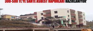 'Kentsel dönüşüm kapsamında yıkılan binalar için 300-500 TL'ye sahte asbest raporları hazırlanıyor'