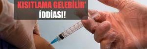 'Aşı olmayanlara kısıtlama gelebilir' iddiası!