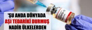 'Şu anda dünyada aşı tedariki durmuş nadir ülkelerden biriyiz'