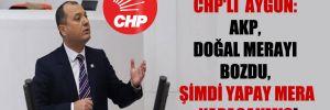 CHP'li  Aygun: AKP, doğal merayı bozdu, şimdi yapay mera yapacakmış!