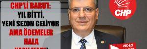 CHP'li Barut: Yıl bitti, yeni sezon geliyor ama ödemeler hala yapılmadı!