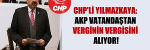 CHP'li Yılmazkaya: AKP vatandaştan verginin vergisini alıyor!