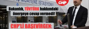 Bakanlık, TÜVTÜRK hakkındaki önergeye cevap vermedi! CHP'li Başevirgen: Soygun devam ediyor!