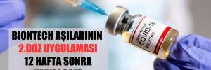 BioNTech aşılarının 2.doz uygulaması 12 hafta sonra yapılacak!