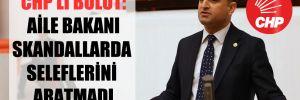 CHP'li Bulut: Aile Bakanı skandallarda seleflerini aratmadı