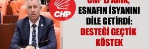 CHP'li Arık, esnafın isyanını dile getirdi: Desteği geçtik köstek olmasınlar!