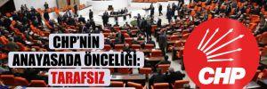 CHP'nin anayasada önceliği: Tarafsız Cumhurbaşkanı