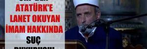CHP'den Atatürk'e lanet okuyan imam hakkında suç duyurusu!