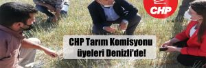 CHP Tarım Komisyonu üyeleri Denizli'de!