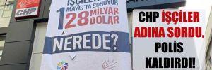 CHP işçiler adına sordu, polis kaldırdı!