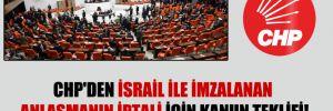 CHP'den İsrail ile imzalanan anlaşmanın iptali için kanun teklifi!
