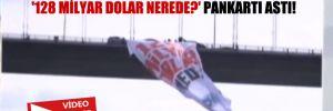 CHP'li vekiller, 15 Temmuz Şehitler Köprüsü'ne '128 Milyar Dolar Nerede?' pankartı astı!