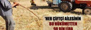 'Her çiftçi ailesinin bu hükûmetten 98 bin lira kanuni alacağı var'