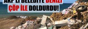 AKP'li belediye denizi çöp ile doldurdu!