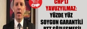 CHP'li Yavuzyılmaz: Yüzde yüz soygun garantili PTT sözleşmesi!
