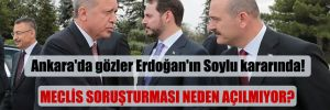 Ankara'da gözler Erdoğan'ın Soylu kararında!