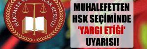 Muhalefetten HSK seçiminde 'yargı etiği' uyarısı!