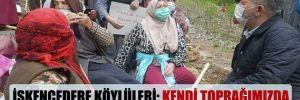 İşkencedere köylüleri: Kendi toprağımızda dayak yiyoruz