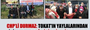 CHP'li Durmaz: Tokat'ın yaylalarından İkizdere'ye doğa için direnişe devam!