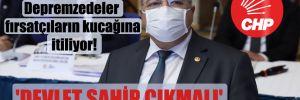 CHP'li Sındır: Depremzedeler fırsatçıların kucağına itiliyor! 'Devlet sahip çıkmalı'