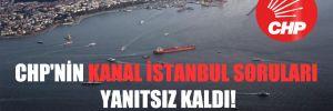 CHP'nin Kanal İstanbul soruları yanıtsız kaldı!
