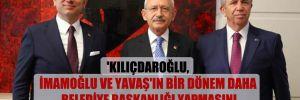 'Kılıçdaroğlu, İmamoğlu ve Yavaş'ın bir dönem daha belediye başkanlığı yapmasını doğru buluyor'