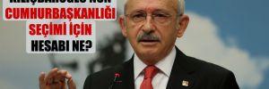 Kılıçdaroğlu'nun Cumhurbaşkanlığı seçimi için hesabı ne?