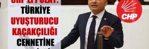 CHP'li Polat: Türkiye uyuşturucu kaçakçılığı cennetine çevrildi!