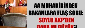AA muhabirinden Bakanlara flaş soru: Soylu AKP'den daha mı büyük?