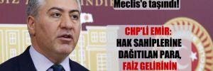 15 Temmuz yardımları Meclis'e taşındı! CHP'li Emir: Hak sahiplerine dağıtılan para, faiz gelirinin yarısı bile etmiyor