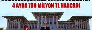 Cumhurbaşkanlığı örtülü ödenekten 4 ayda 780 milyon TL harcadı