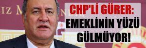 CHP'li Gürer: Emeklinin yüzü gülmüyor!