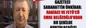 Gazeteci Sabahattin Önkibar: Rabiacı ve FETÖ'cü Emre Belözoğlu'ndan bu şekilde kurtulacağız!