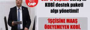 CHP'li Ceylan: Saray'ın KOBİ destek paketi algı yönetimi!