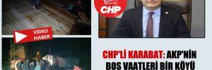 CHP'li Karabat: AKP'nin boş vaatleri bir köyü sular altında bıraktı!
