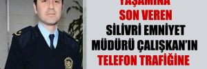 Yaşamına son veren Silivri Emniyet Müdürü Çalışkan'ın telefon trafiğine ulaşıldı!