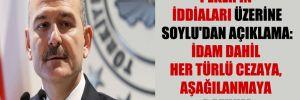 Peker'in iddiaları üzerine Soylu'dan açıklama: İdam dahil her türlü cezaya, aşağılanmaya razıyım