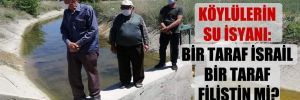 Köylülerin su isyanı: Bir taraf İsrail bir taraf Filistin mi?
