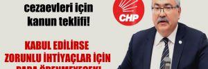 CHP'li Bülbül'den cezaevleri için kanun teklifi! Kabul edilirse zorunlu ihtiyaçlar için para ödenmeyecek!
