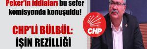 Peker'in iddiaları bu sefer komisyonda konuşuldu! CHP'li Bülbül: İşin rezilliği çıktı!