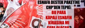 Esnafa destek paketine CHP'den tepki: Bu para kapalı esnafın kirasına mı çare olacak?