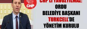 CHP'li Yavuzyılmaz: Ordu Belediye Başkanı Turkcell'de yönetim kurulu başkanı