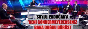 'Soylu, Erdoğan'a 'Beni göndermeyecekseniz bana doğru dürüst sahip çıkın' çağrısı yaptı'