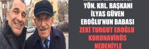 Halkın Habercisi Yön. Krl. Başkanı İlyas Güven Eroğlu'nun babası Zeki Turgut Eroğlu koronavirüs nedeniyle hayatını kaybetti!