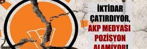 İktidar çatırdıyor, AKP medyası pozisyon alamıyor!