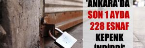 'Ankara'da son 1 ayda 228 esnaf kepenk indirdi'