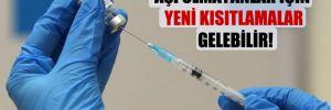 Aşı olmayanlar için yeni kısıtlamalar gelebilir!