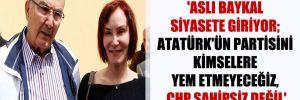 'Aslı Baykal siyasete giriyor; Atatürk'ün partisini kimselere yem etmeyeceğiz, CHP sahipsiz değil'