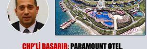 CHP'li Başarır: Paramount Otel, AKP'nin sosyal dinlenme tesisleri mi?